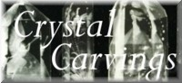 click here to see my crystal carvings.